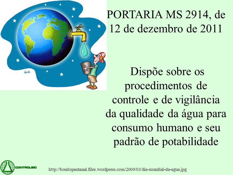 PORTARIA MS 2914, de 12 de dezembro de 2011 Dispõe sobre os procedimentos de controle e de vigilância da qualidade da água para consumo humano e seu p