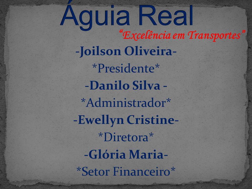 """-Joilson Oliveira- *Presidente* -Danilo Silva - *Administrador* -Ewellyn Cristine- *Diretora* -Glória Maria- *Setor Financeiro* """" Excelência em Transp"""