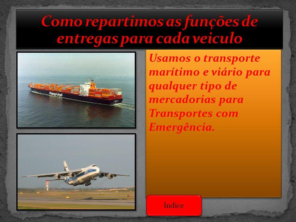 Usamos o transporte marítimo e viário para qualquer tipo de mercadorias para Transportes com Emergência. Índice