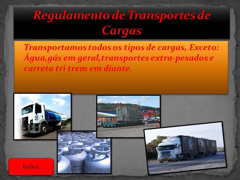  Transportamos todos os tipos de cargas, Exceto: Água,gás em geral,transportes extra-pesados e carreta tri trem em diante. Índice