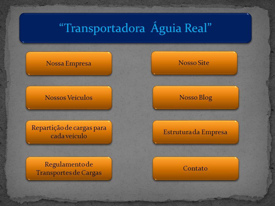 Nossa Empresa Repartição de cargas para cada veículo Repartição de cargas para cada veículo Regulamento de Transportes de Cargas Regulamento de Transp
