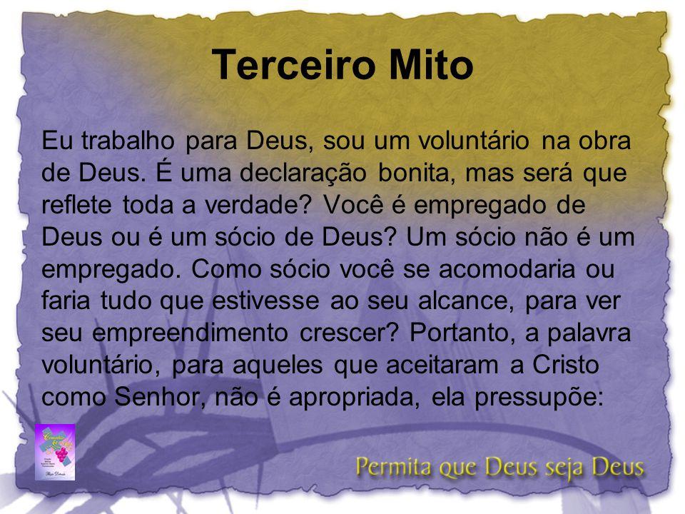 Terceiro Mito Eu trabalho para Deus, sou um voluntário na obra de Deus. É uma declaração bonita, mas será que reflete toda a verdade? Você é empregado