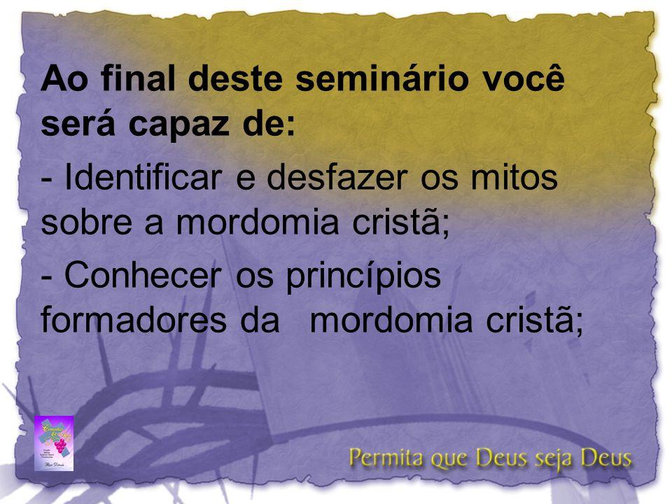 Ao final deste seminário você será capaz de: - Identificar e desfazer os mitos sobre a mordomia cristã; - Conhecer os princípios formadores da mordomi