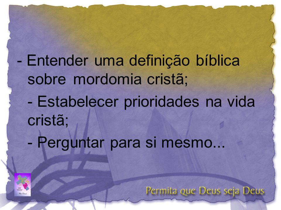 - Entender uma definição bíblica sobre mordomia cristã; - Estabelecer prioridades na vida cristã; - Perguntar para si mesmo...