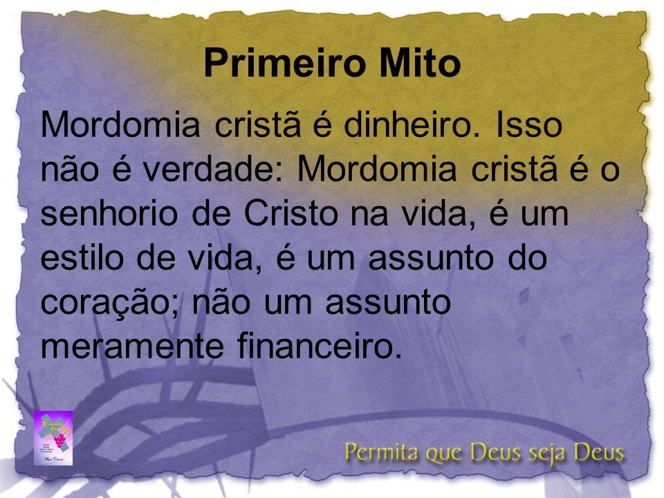 Primeiro Mito Mordomia cristã é dinheiro. Isso não é verdade: Mordomia cristã é o senhorio de Cristo na vida, é um estilo de vida, é um assunto do cor
