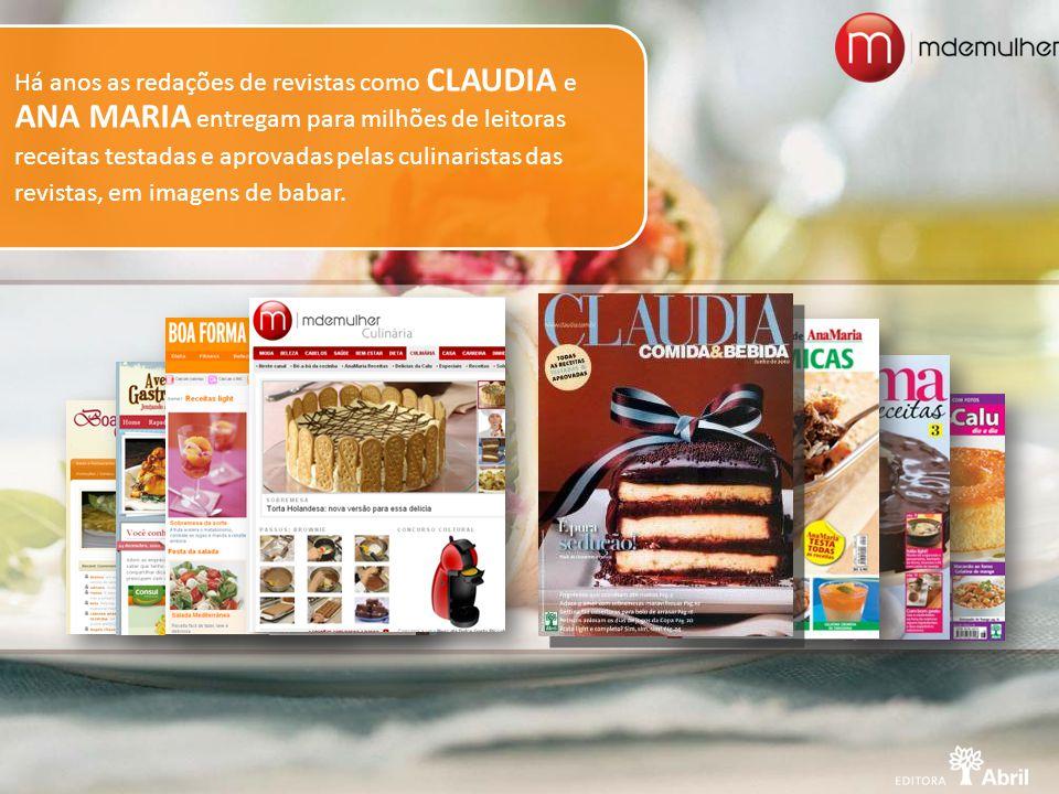 Há anos as redações de revistas como CLAUDIA e ANA MARIA entregam para milhões de leitoras receitas testadas e aprovadas pelas culinaristas das revist