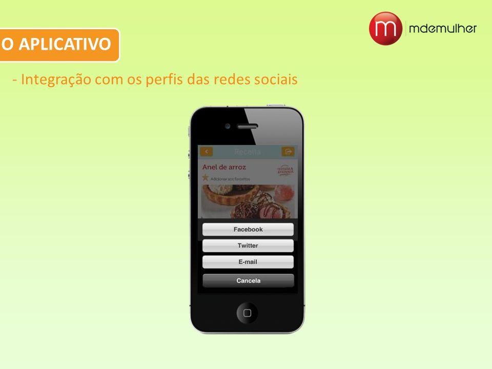 - Integração com os perfis das redes sociais O APLICATIVO