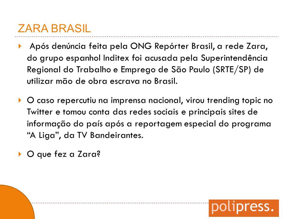  Após denúncia feita pela ONG Repórter Brasil, a rede Zara, do grupo espanhol Inditex foi acusada pela Superintendência Regional do Trabalho e Empreg