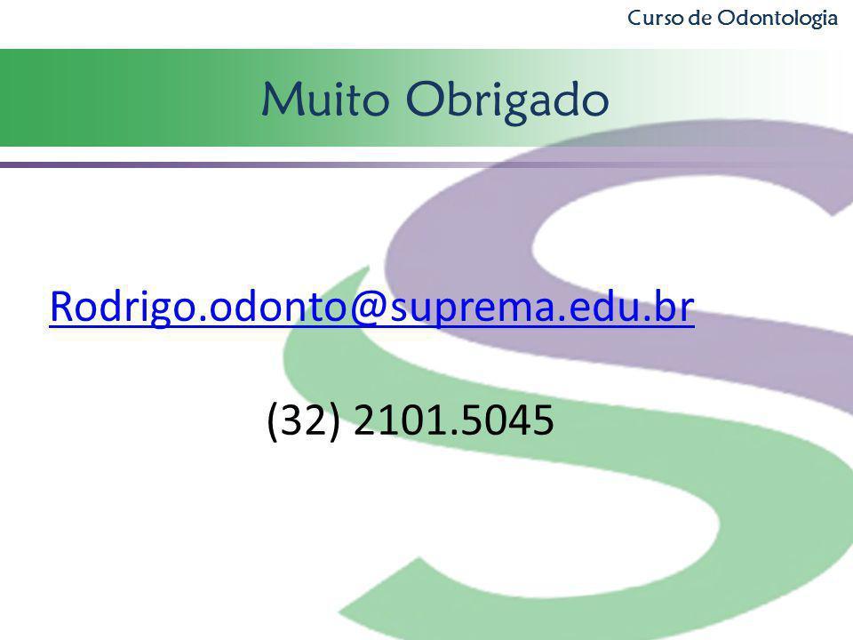 Muito Obrigado Curso de Odontologia Rodrigo.odonto@suprema.edu.br (32) 2101.5045