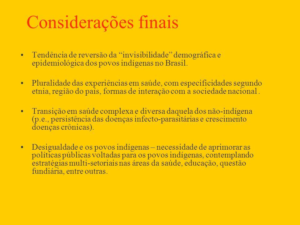 """Considerações finais •Tendência de reversão da """"invisibilidade"""" demográfica e epidemiológica dos povos indígenas no Brasil. •Pluralidade das experiênc"""
