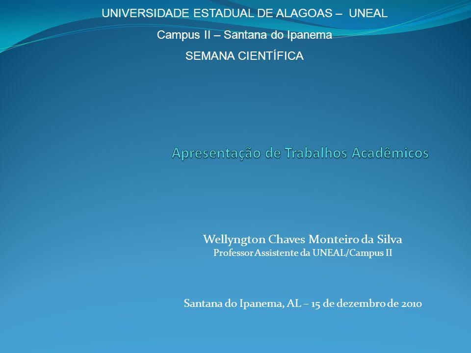 Wellyngton Chaves Monteiro da Silva Professor Assistente da UNEAL/Campus II Santana do Ipanema, AL – 15 de dezembro de 2010 UNIVERSIDADE ESTADUAL DE A