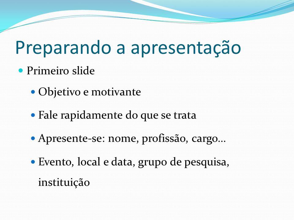 Preparando a apresentação  Primeiro slide  Objetivo e motivante  Fale rapidamente do que se trata  Apresente-se: nome, profissão, cargo...  Event