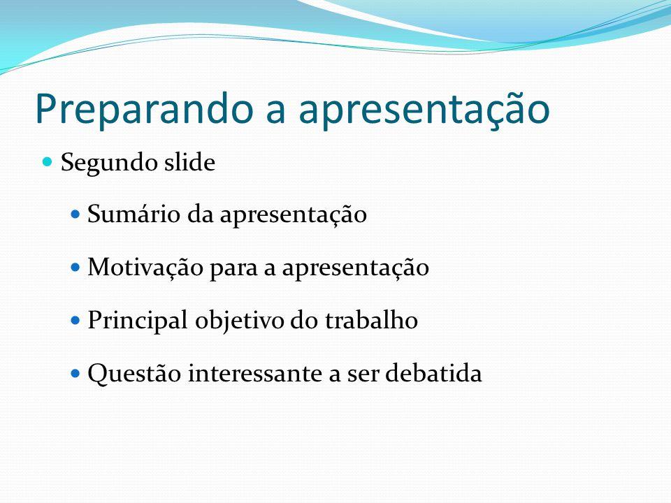 Preparando a apresentação  Segundo slide  Sumário da apresentação  Motivação para a apresentação  Principal objetivo do trabalho  Questão interes