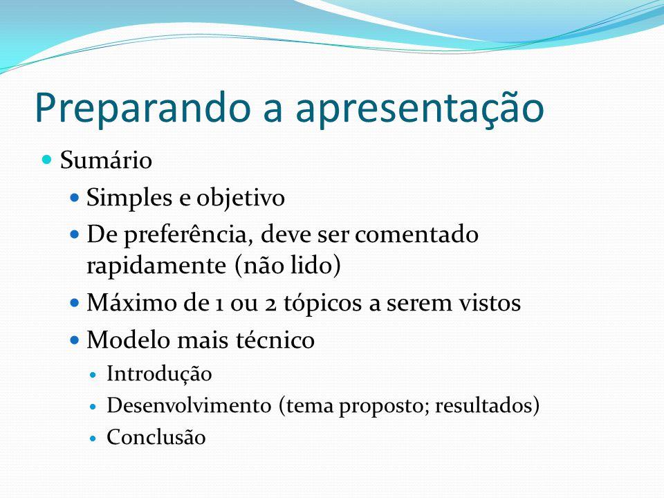 Preparando a apresentação  Sumário  Simples e objetivo  De preferência, deve ser comentado rapidamente (não lido)  Máximo de 1 ou 2 tópicos a sere