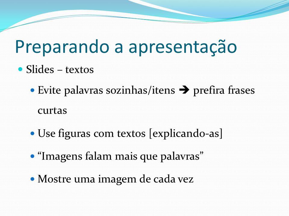 """Preparando a apresentação  Slides – textos  Evite palavras sozinhas/itens  prefira frases curtas  Use figuras com textos [explicando-as]  """"Imagen"""