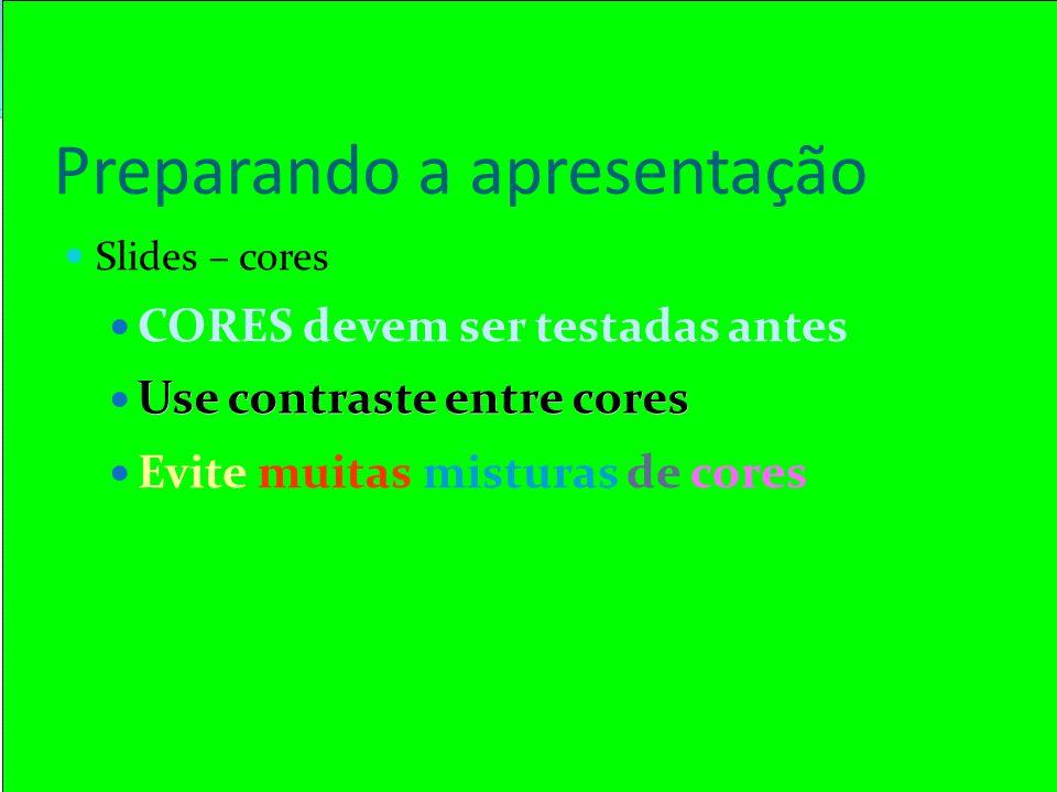 Preparando a apresentação  Slides – cores  CORES devem ser testadas antes  Use contraste entre cores  Evite muitas misturas de cores Use contraste