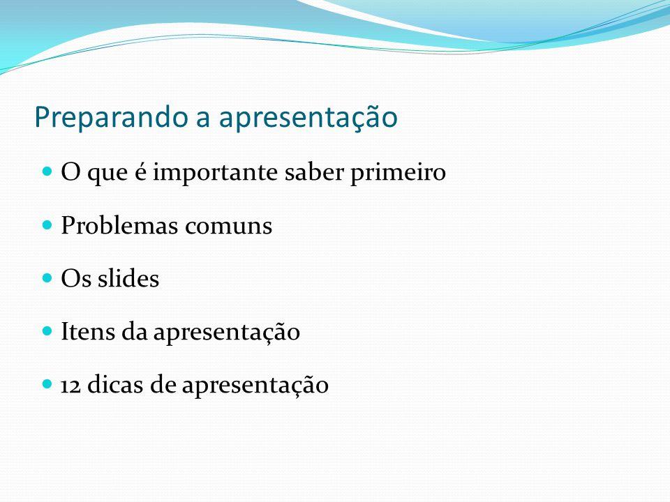 Preparando a apresentação  O que é importante saber primeiro  Problemas comuns  Os slides  Itens da apresentação  12 dicas de apresentação