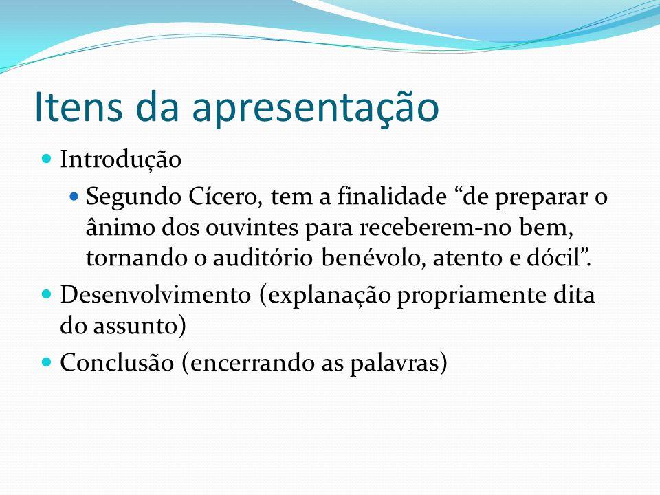 """Itens da apresentação  Introdução  Segundo Cícero, tem a finalidade """"de preparar o ânimo dos ouvintes para receberem-no bem, tornando o auditório be"""