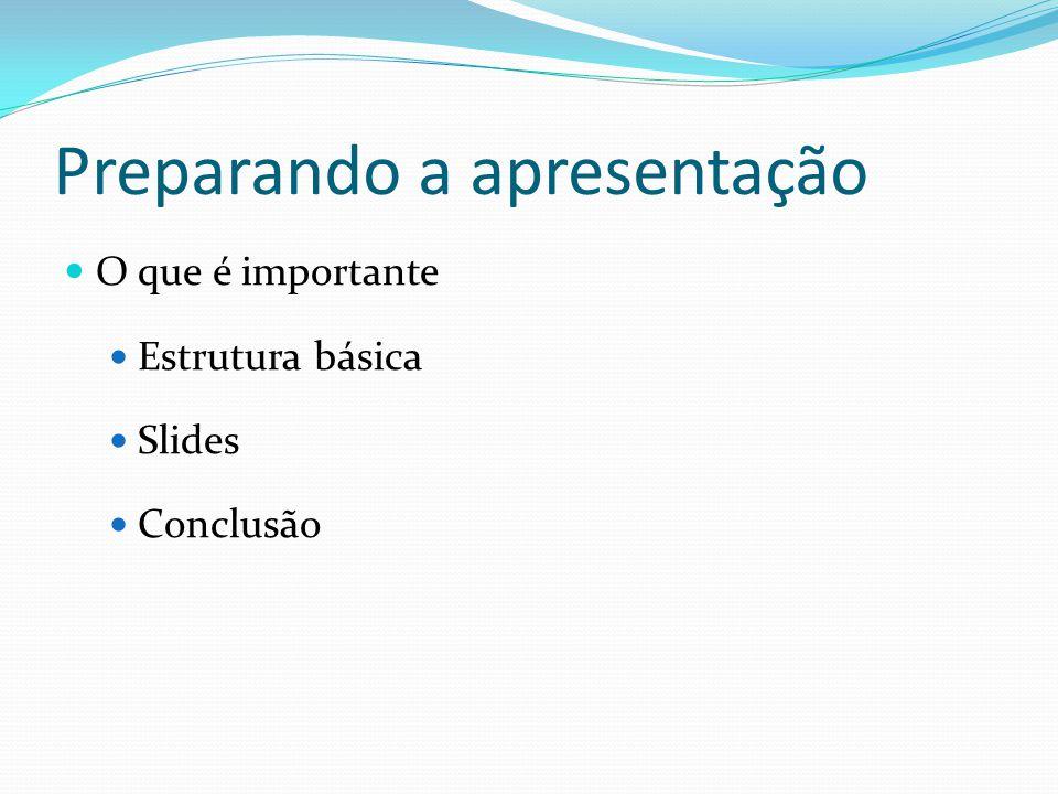 Preparando a apresentação  Slides  Legíveis e compreensíveis  Havendo questões  responder  Explicar figuras/tabelas/fórmulas  Máximo de 20 a 30 palavras  Contrabalançar texto com fala