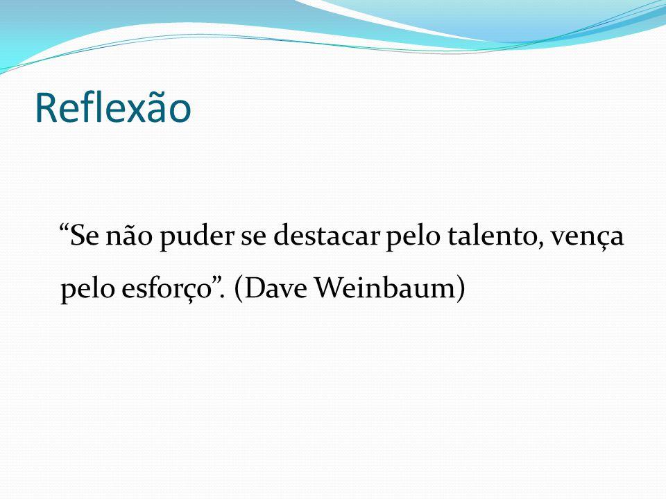 """Reflexão """"Se não puder se destacar pelo talento, vença pelo esforço"""". (Dave Weinbaum)"""