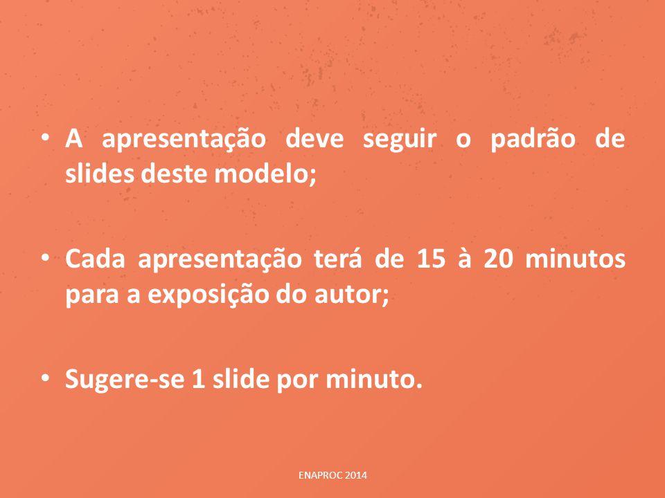 • A apresentação deve seguir o padrão de slides deste modelo; • Cada apresentação terá de 15 à 20 minutos para a exposição do autor; • Sugere-se 1 sli