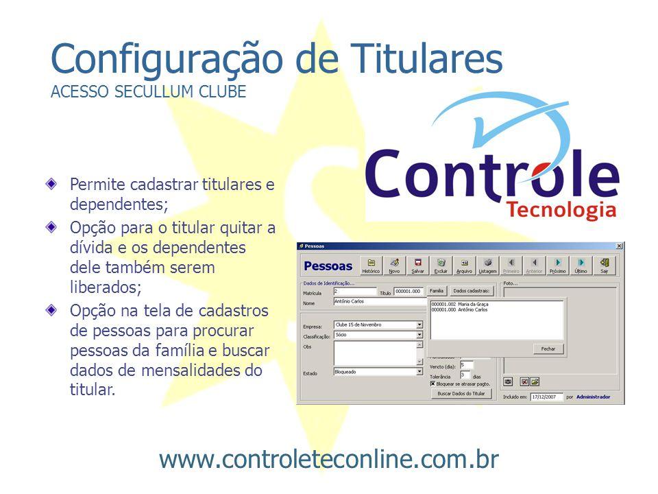 Configuração de Titulares ACESSO SECULLUM CLUBE Permite cadastrar titulares e dependentes; Opção para o titular quitar a dívida e os dependentes dele