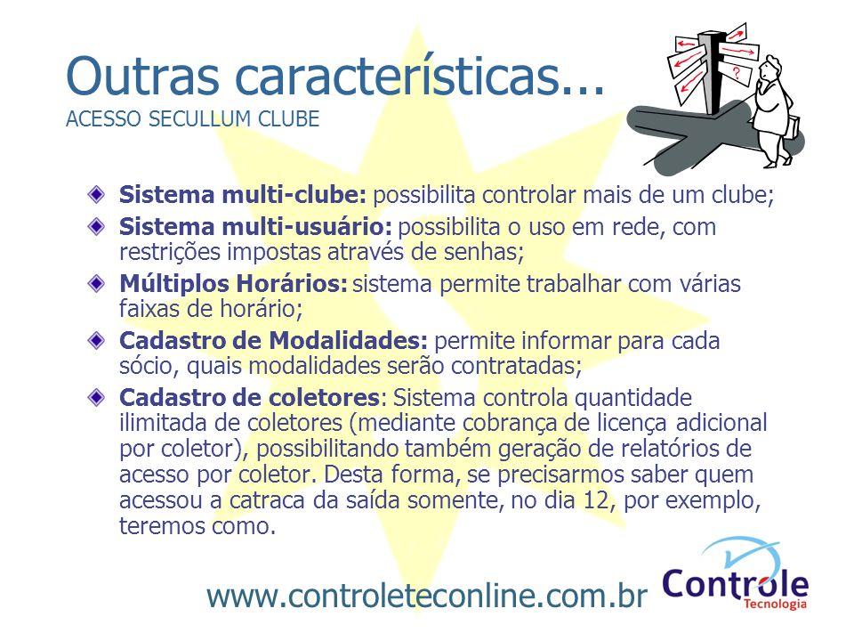 Outras características... ACESSO SECULLUM CLUBE Sistema multi-clube: possibilita controlar mais de um clube; Sistema multi-usuário: possibilita o uso