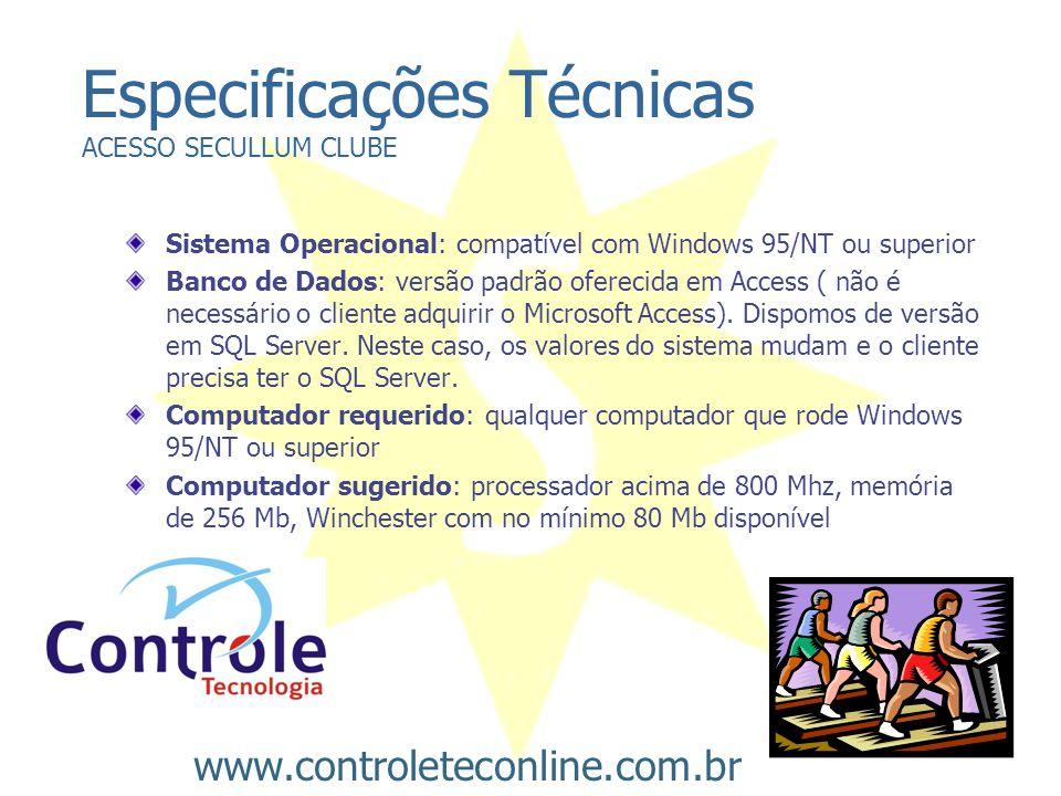 Especificações Técnicas ACESSO SECULLUM CLUBE Sistema Operacional: compatível com Windows 95/NT ou superior Banco de Dados: versão padrão oferecida em