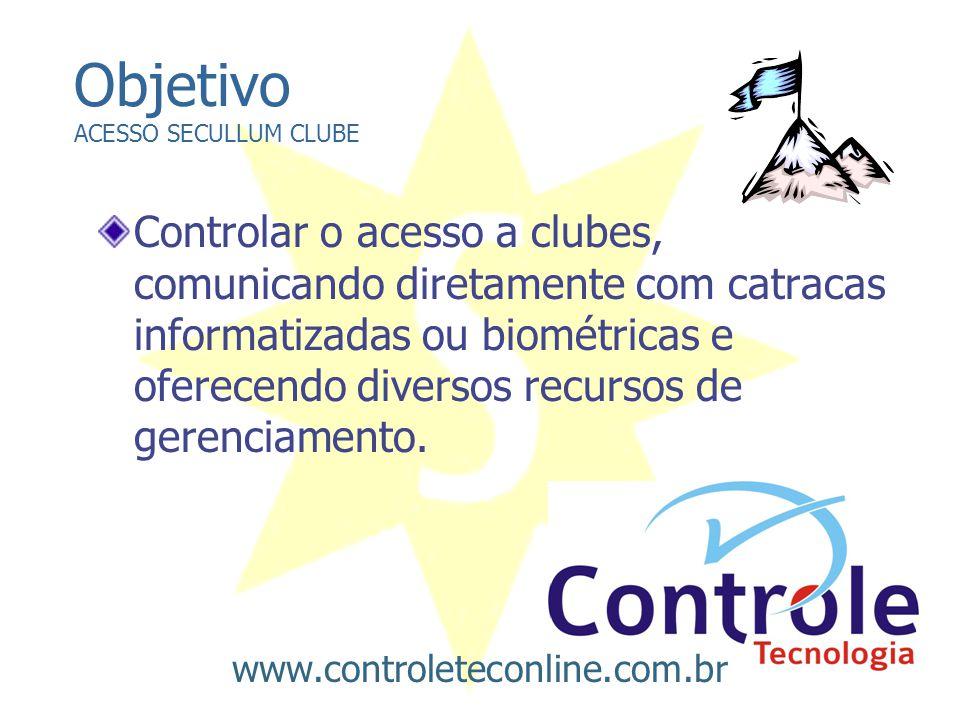Objetivo ACESSO SECULLUM CLUBE Controlar o acesso a clubes, comunicando diretamente com catracas informatizadas ou biométricas e oferecendo diversos r