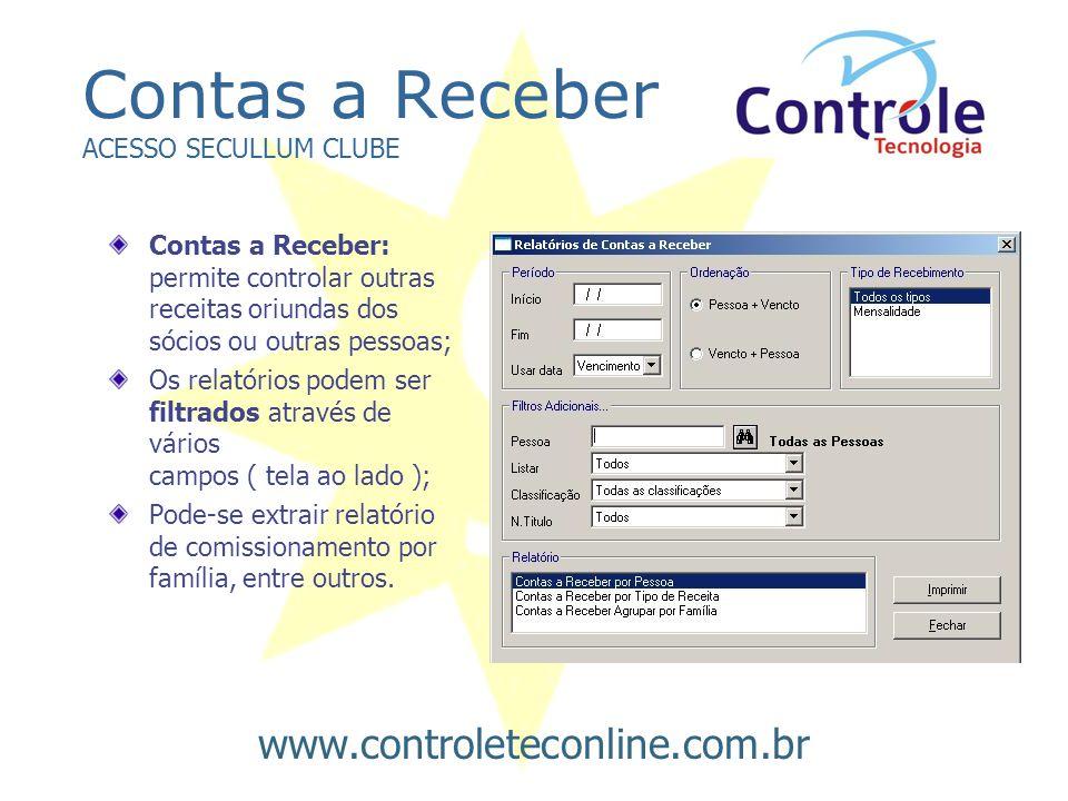 Contas a Receber ACESSO SECULLUM CLUBE Contas a Receber: permite controlar outras receitas oriundas dos sócios ou outras pessoas; Os relatórios podem