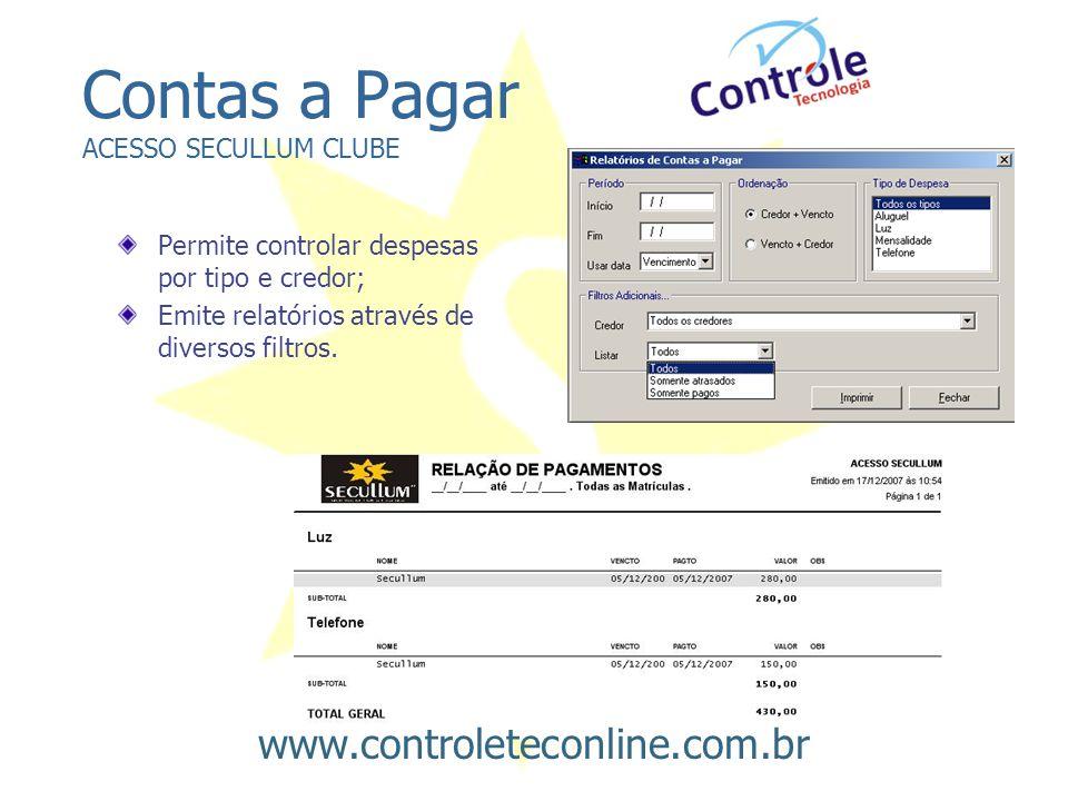 Contas a Pagar ACESSO SECULLUM CLUBE Permite controlar despesas por tipo e credor; Emite relatórios através de diversos filtros. www.controleteconline