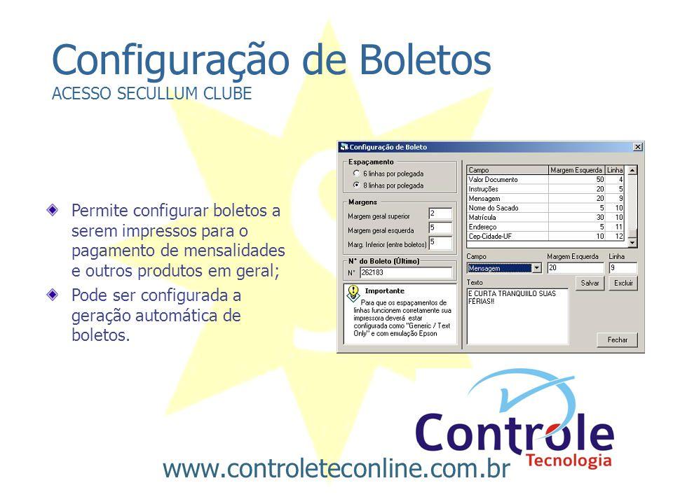 Configuração de Boletos ACESSO SECULLUM CLUBE Permite configurar boletos a serem impressos para o pagamento de mensalidades e outros produtos em geral