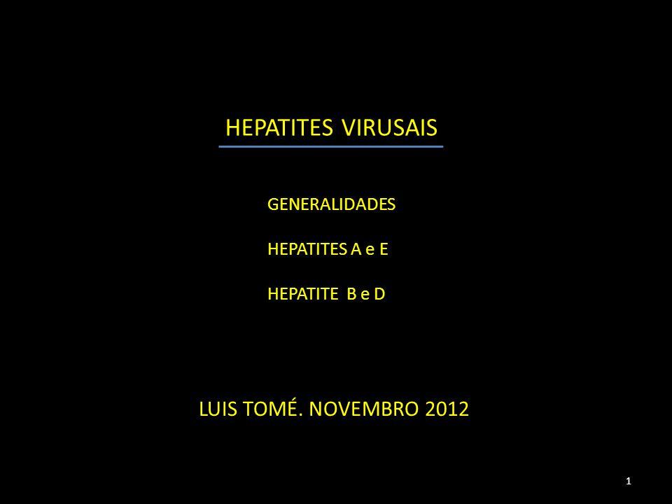 HEPATITES VIRUSAIS LUIS TOMÉ. NOVEMBRO 2012 1 GENERALIDADES HEPATITES A e E HEPATITE B e D