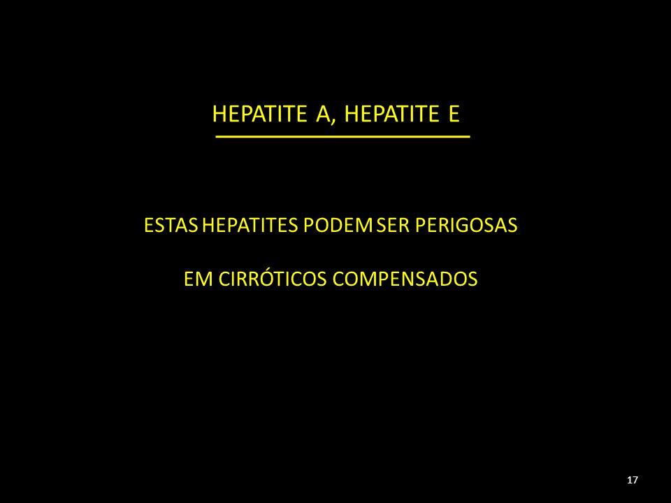 ESTAS HEPATITES PODEM SER PERIGOSAS EM CIRRÓTICOS COMPENSADOS 17 HEPATITE A, HEPATITE E