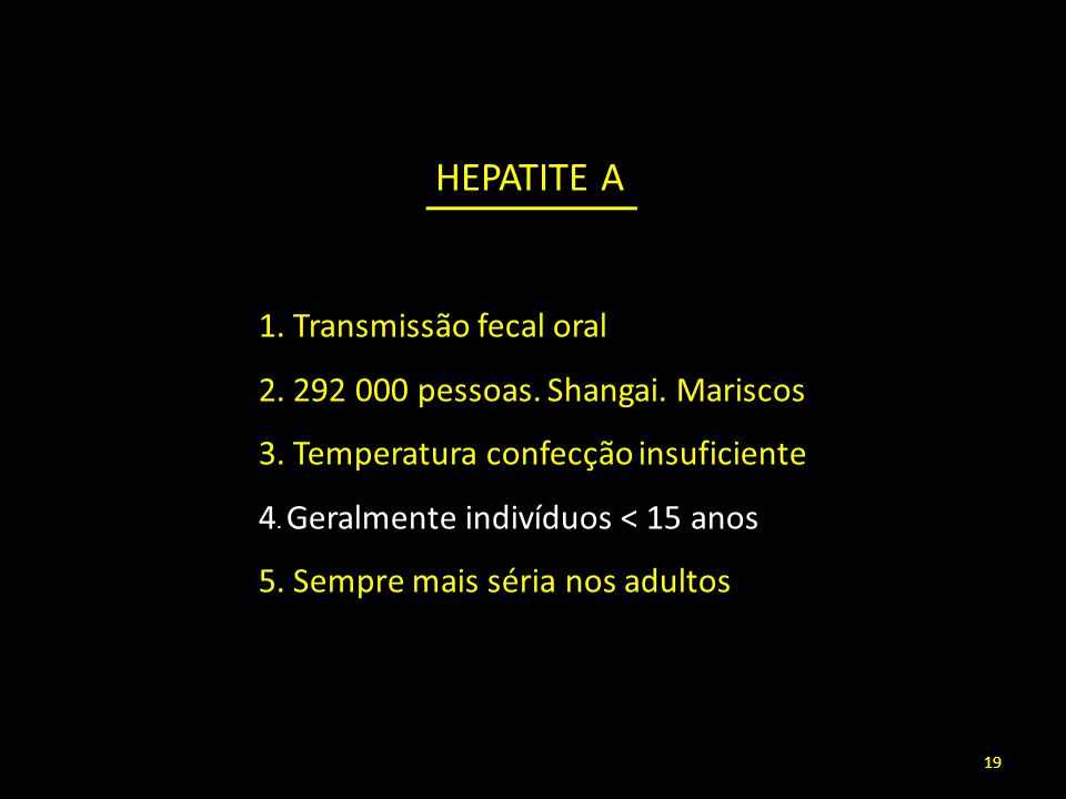 1.Transmissão fecal oral 2. 292 000 pessoas. Shangai.