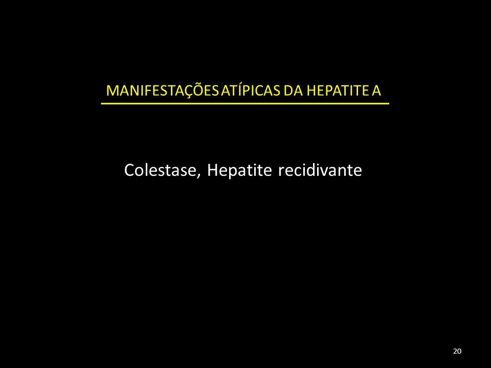 Colestase, Hepatite recidivante MANIFESTAÇÕES ATÍPICAS DA HEPATITE A 20