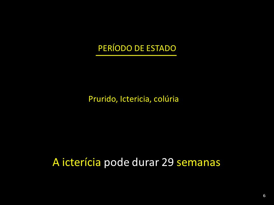 Prurido, Ictericia, colúria PERÍODO DE ESTADO 6 A icterícia pode durar 29 semanas