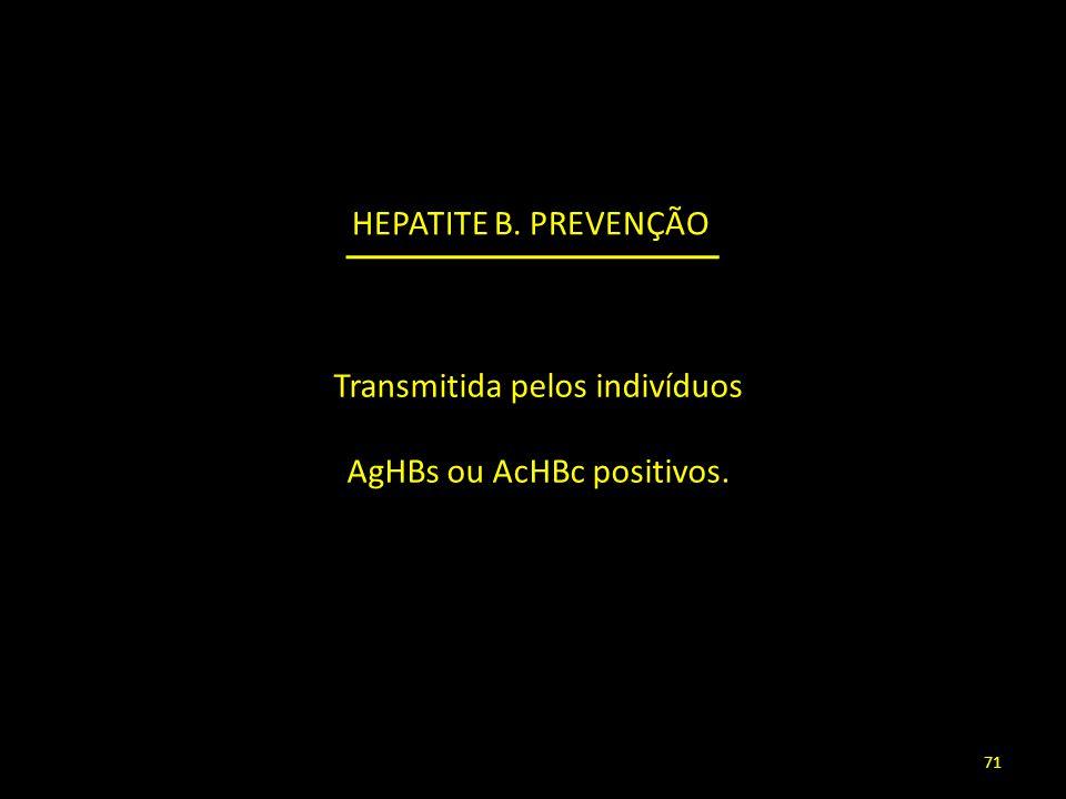HEPATITE B. PREVENÇÃO Transmitida pelos indivíduos AgHBs ou AcHBc positivos. 71