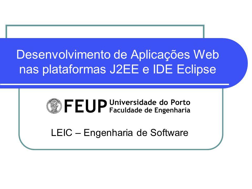 Desenvolvimento de Aplicações Web nas plataformas J2EE e IDE Eclipse LEIC – Engenharia de Software