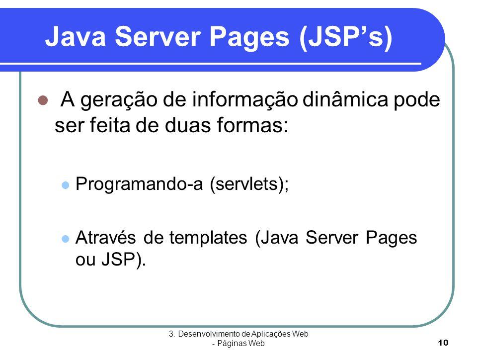 3. Desenvolvimento de Aplicações Web - Páginas Web10 Java Server Pages (JSP's)  A geração de informação dinâmica pode ser feita de duas formas:  Pro