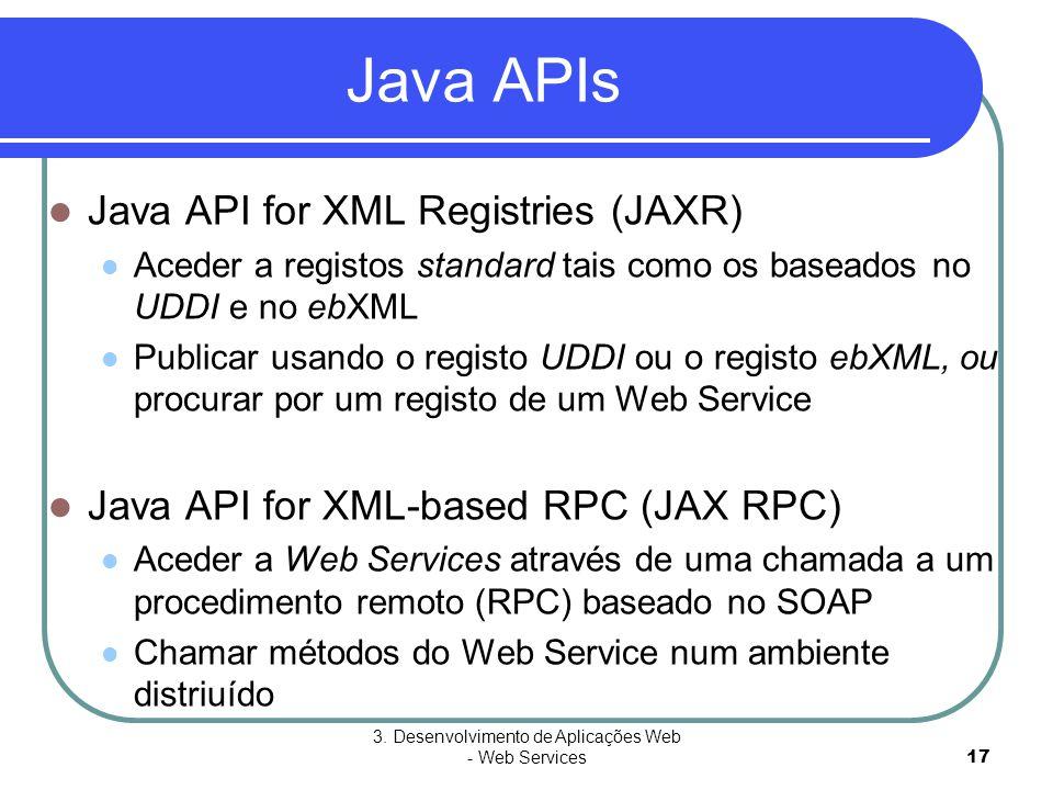 3. Desenvolvimento de Aplicações Web - Web Services17 Java APIs  Java API for XML Registries (JAXR)  Aceder a registos standard tais como os baseado