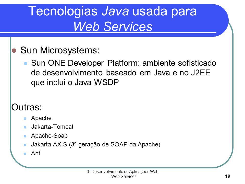 3. Desenvolvimento de Aplicações Web - Web Services19  Sun Microsystems:  Sun ONE Developer Platform: ambiente sofisticado de desenvolvimento basead