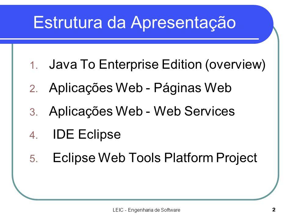 LEIC - Engenharia de Software2 Estrutura da Apresentação 1. Java To Enterprise Edition (overview) 2. Aplicações Web - Páginas Web 3. Aplicações Web -
