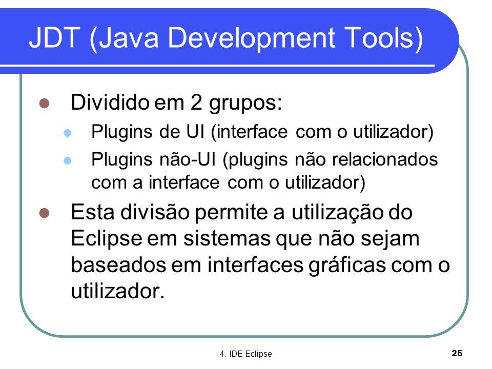 4. IDE Eclipse25 JDT (Java Development Tools)  Dividido em 2 grupos:  Plugins de UI (interface com o utilizador)  Plugins não-UI (plugins não relac