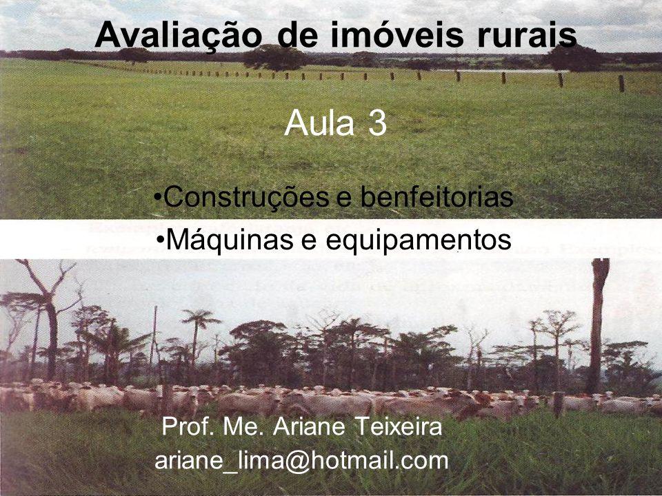 Avaliação de imóveis rurais Aula 3 Prof. Me. Ariane Teixeira ariane_lima@hotmail.com •Construções e benfeitorias •Máquinas e equipamentos