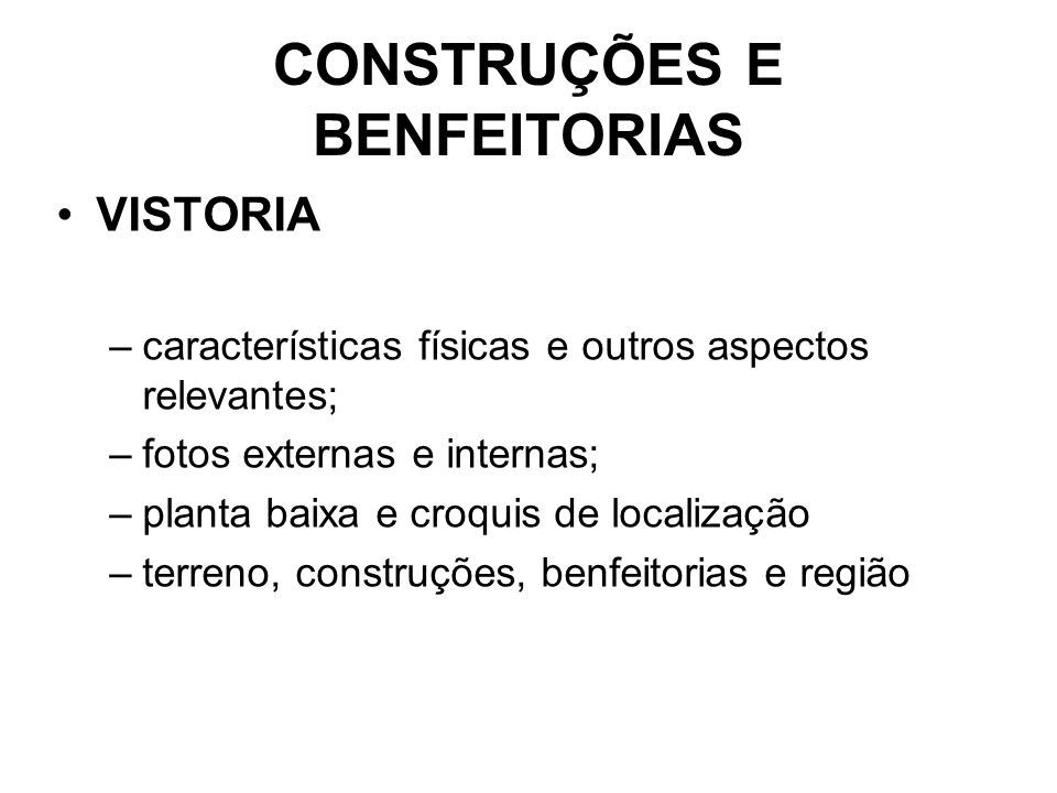•VISTORIA –características físicas e outros aspectos relevantes; –fotos externas e internas; –planta baixa e croquis de localização –terreno, construç