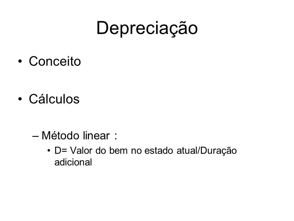 Depreciação •Conceito •Cálculos –Método linear : •D= Valor do bem no estado atual/Duração adicional