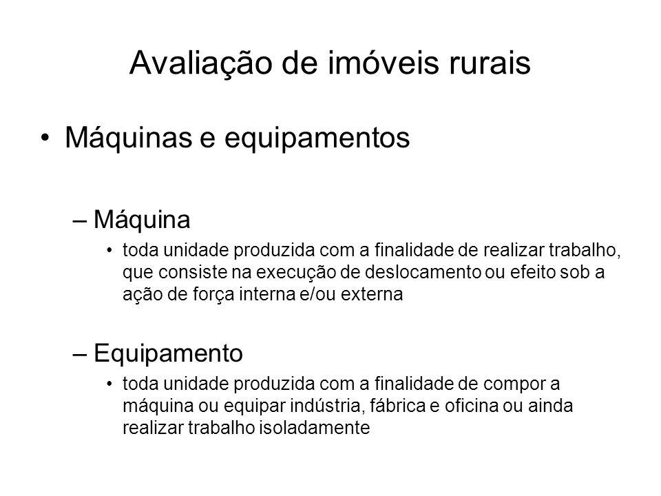 Avaliação de imóveis rurais •Máquinas e equipamentos –Máquina •toda unidade produzida com a finalidade de realizar trabalho, que consiste na execução