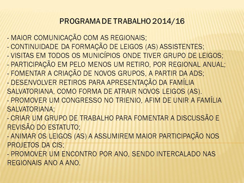 PROGRAMA DE TRABALHO 2014/16 - MAIOR COMUNICAÇÃO COM AS REGIONAIS; - CONTINUIDADE DA FORMAÇÃO DE LEIGOS (AS) ASSISTENTES; - VISITAS EM TODOS OS MUNICÍ
