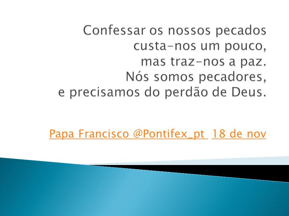 Papa Francisco @Pontifex_pt Papa Francisco @Pontifex_pt 18 de nov18 de nov